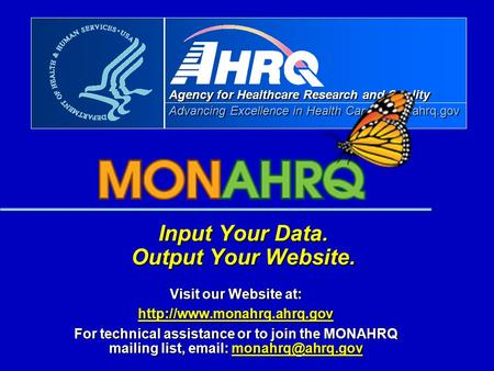 Advancing Excellence in Health Care Agency for Healthcare Research and Quality Advancing Excellence in Health Care www.ahrq.gov Input Your Data. Output.