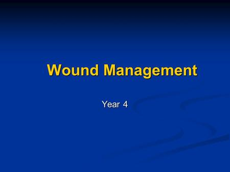 Wound Management Year 4. Aims of lecture Types of wounds Types of wounds Approach to wound management Approach to wound management Special wounds Special.