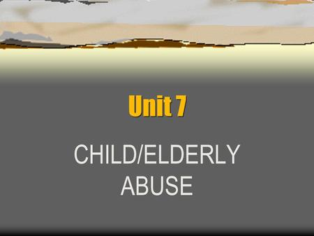 Unit 7 CHILD/ELDERLY ABUSE. Any questions? CHILD ABUSE.