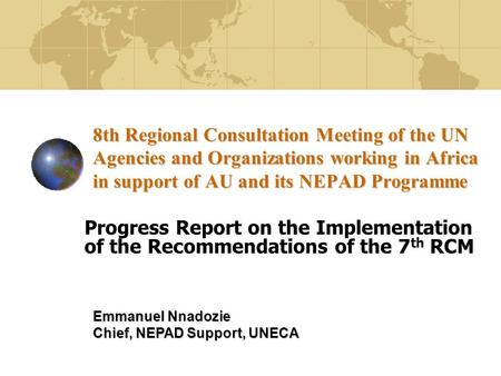 8th Regional Consultation Meeting of the UN Agencies and Organizations working in Africa in support of AU and its NEPAD Programme Progress Report on the.