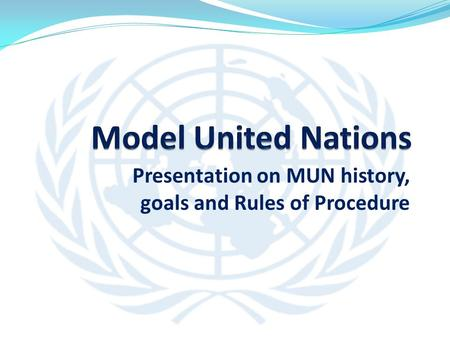 Presentation on MUN history, goals and Rules of Procedure.