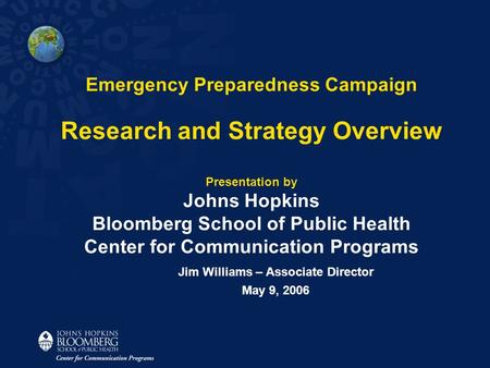 Emergency Preparedness Campaign Research and Strategy Overview Presentation by Johns Hopkins Bloomberg School of Public Health Center for Communication.