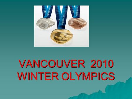 VANCOUVER 2010 WINTER OLYMPICS OLYMPICS HISTORY  The Winter Olympics games are held on snow or ice!  The Winter Olympics games and Summer Olympics.