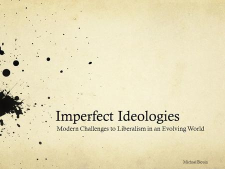 Imperfect Ideologies Modern Challenges to Liberalism in an Evolving World Michael Blouin.