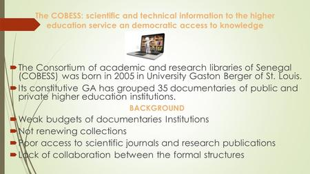 The COBESS: scientific and technical information to the higher education service an democratic access to knowledge  The Consortium of academic and research.