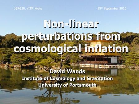Non-linear perturbations from cosmological inflation David Wands Institute of Cosmology and Gravitation University of Portsmouth David Wands Institute.