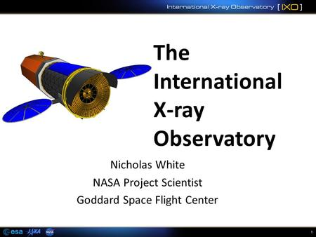 1 Nicholas White NASA Project Scientist Goddard Space Flight Center.