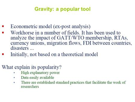 Gravity: a popular tool. Gravity: a recap Standard proxies for trade costs.