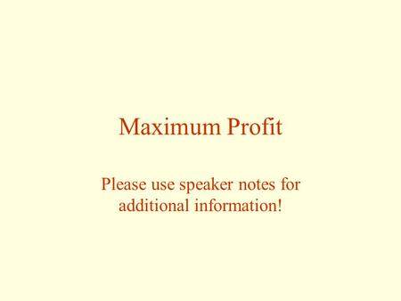 Maximum Profit Please use speaker notes for additional information!