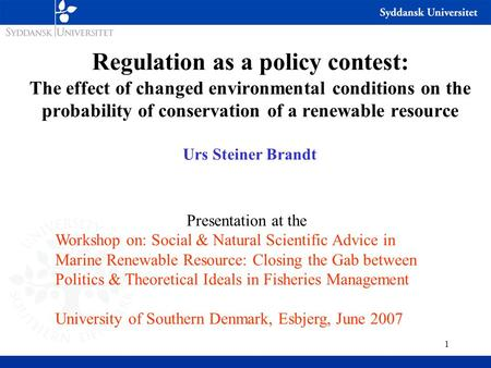 1 Regulation as a policy contest: The effect of changed environmental conditions on the probability of conservation of a renewable resource Urs Steiner.