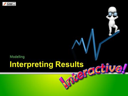 Interpreting Results Modelling. Does it work? It is very important to test that the data entered is correct. This can be done by spot checking some of.