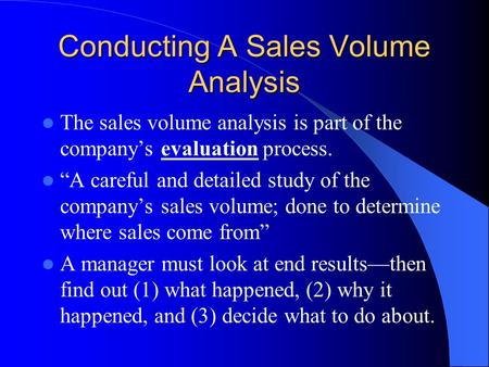 "Conducting A Sales Volume Analysis The sales volume analysis is part of the company's evaluation process. ""A careful and detailed study of the company's."