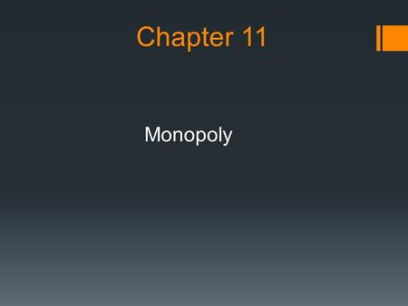 Chapter 11 Monopoly. Objective  How does a monopolist set its price and output?  What is wrong with monopoly?  What are some other pricing strategies.