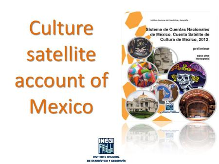 Culture satellite account of Mexico. Developing :  Environmental - economic accounts of ecosystems  Green Growth Indicators  Impact of mining on the.