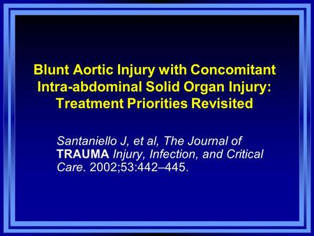 Blunt Aortic Injury with Concomitant Intra-abdominal Solid Organ Injury: Treatment Priorities Revisited Santaniello J, et al, The Journal of TRAUMA Injury,