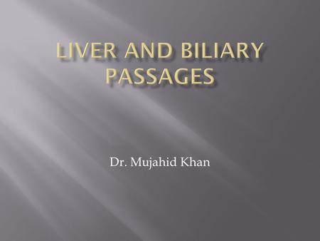Dr. Mujahid Khan.  Liver is the largest gland in the body  Its basic functions are production and secretion of bile  Metabolic activities related to.
