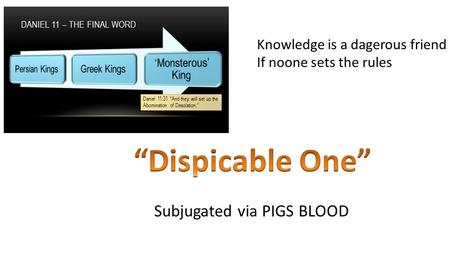 Subjugated via PIGS BLOOD Knowledge is a dagerous friend If noone sets the rules.