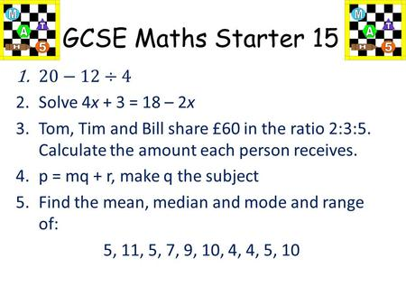 GCSE Maths Starter 15. Lesson 15 Trial and improvement Mathswatch clip (110). To estimate a solution to an equation (Grade D/C ) EXTN: To form and solve.