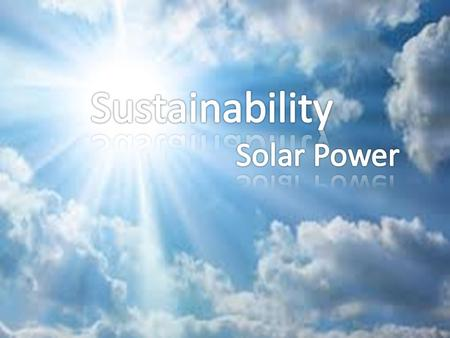 Sustainability Solar power. Amount of Energy From the Sun Average Light Energy Produced by the sun per square meter: 1700kWh.