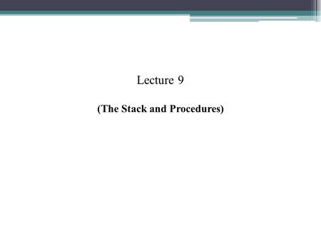 Lecture 9 (The Stack and Procedures). 1 Lecture Outline Introduction The Stack The PUSH Instruction The POP Instruction Terminology of Procedures INDEC.