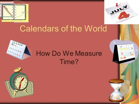 Calendars of the World How Do We Measure Time?.
