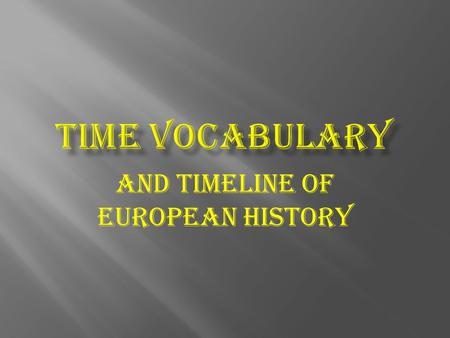 And Timeline of European History.  Circa = around a given year.  Written as a lower case c.  Use like this:  The first evidence of the domestication.