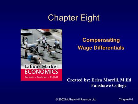 © 2002 McGraw-Hill Ryerson Ltd.Chapter 8-1 Chapter Eight Compensating Wage Differentials Created by: Erica Morrill, M.Ed Fanshawe College.