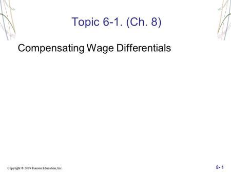 Topic 6-1. (Ch. 8) Compensating Wage Differentials.