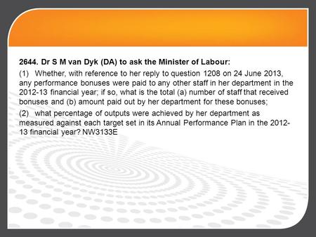 2644. Dr S M van Dyk (DA) to ask the Minister of Labour: (1)Whether, with reference to her reply to question 1208 on 24 June 2013, any performance bonuses.