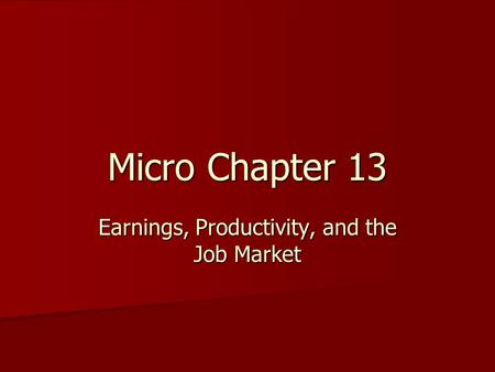 Micro Chapter 13 Earnings, Productivity, and the Job Market.