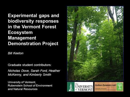 Experimental gaps and biodiversity responses in the Vermont Forest Ecosystem Management Demonstration Project Bill Keeton Graduate student contributors: