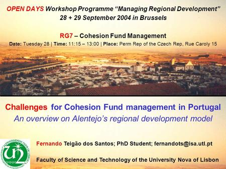 "OPEN DAYS Workshop Programme ""Managing Regional Development"" 28 + 29 September 2004 in Brussels RG7 – Cohesion Fund Management Date: Tuesday 28 