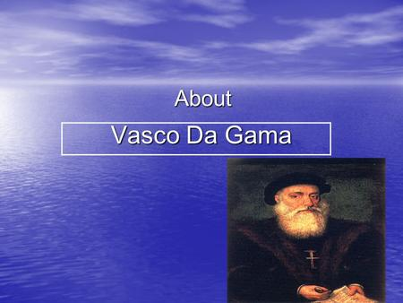 Vasco Da Gama About.
