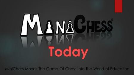 MiniChess Moves The Game Of Chess Into The World of Education.