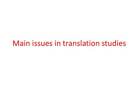 Main issues in translation studies. Aims of this chapter This chapter sets out to examine: what exactly is understood by this fast growing field; and.