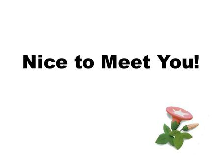 Nice to Meet You!. 2 I know that someone is speaking formally or informally because of tone ______ the tone of the person's voice. speed ______ the speed.