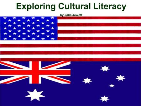 Exploring Cultural Literacy by Jake Jewett. Studying abroad in Australia taught me, among many other things, the numerous differences existing between.