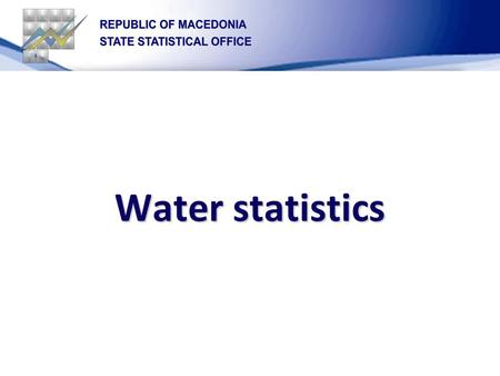 Water statistics. VOD 1- Annual report for water supply, water use, waste water treatment and technical treatment in industry and mining Legal framework.