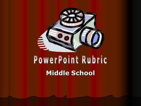 Middle School. Introduction The following slideshow presents a rubric or checklist for a PowerPoint presentation. The following slideshow presents a rubric.