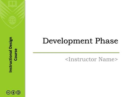 Instructional Design Course Development Phase. Agenda The Development Process Identifying Resources Compile and Write Content Write Assignments and Assessment.
