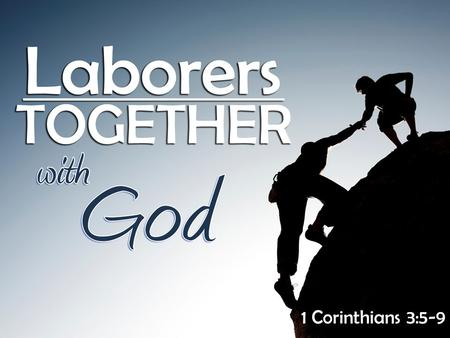 1 Corinthians 3:5-9. We Are Laborers! The work of the Lord is the greatest work in the world The work of the Lord is the greatest work in the world –