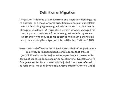 Definition of Migration A migration is defined as a move from one migration-defining area to another (or a move of some specified minimum distance) that.
