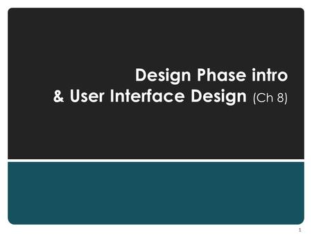 Design Phase intro & User Interface Design (Ch 8) 1.