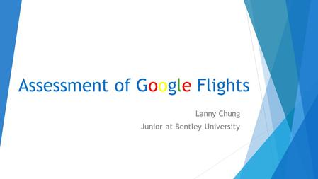 Assessment of Google Flights Lanny Chung Junior at Bentley University.