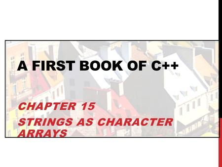 Chapter 15 Strings as Character Arrays