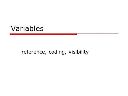 Variables reference, coding, visibility. Rules for making names  permitted character set  maximum length, significant length  case sensitivity  special.