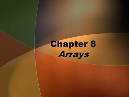 Chapter 8 Arrays. A First Book of ANSI C, Fourth Edition2 Introduction Atomic variable: variable whose value cannot be further subdivided into a built-in.
