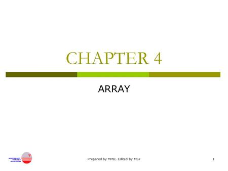 Prepared by MMD, Edited by MSY1 CHAPTER 4 ARRAY. Prepared by MMD, Edited by MSY2 Arrays  Introduction to arrays  Declaring arrays  Initializing arrays.