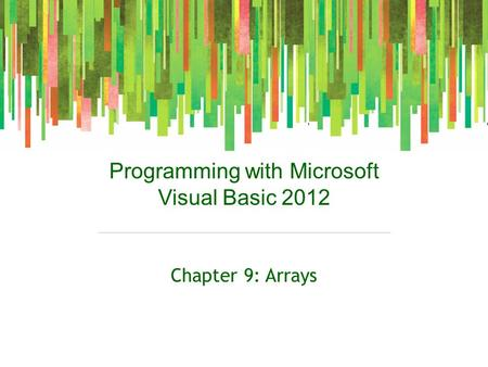 Programming with Microsoft Visual Basic 2012 Chapter 9: Arrays.