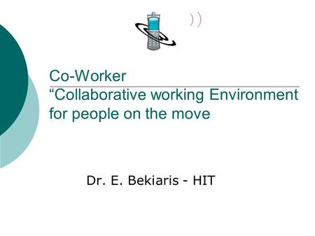 "Dr. E. Bekiaris - HIT Co-Worker ""Collaborative working Environment for people on the move."